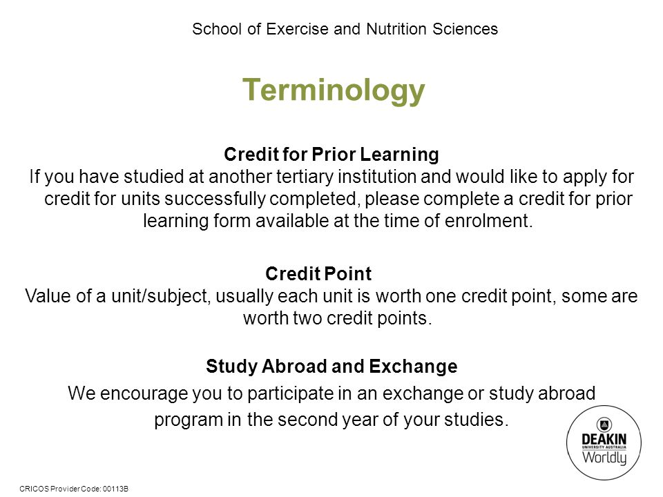 CRICOS Provider Code: 00113B School of Exercise and Nutrition Sciences Terminology Credit for Prior Learning If you have studied at another tertiary i