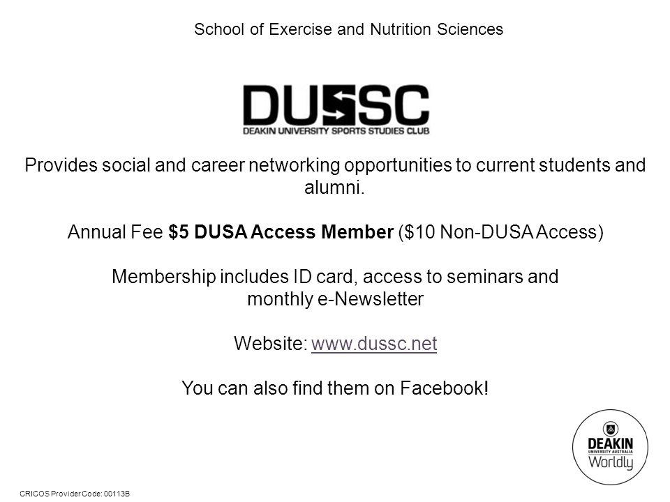 CRICOS Provider Code: 00113B School of Exercise and Nutrition Sciences Provides social and career networking opportunities to current students and alu