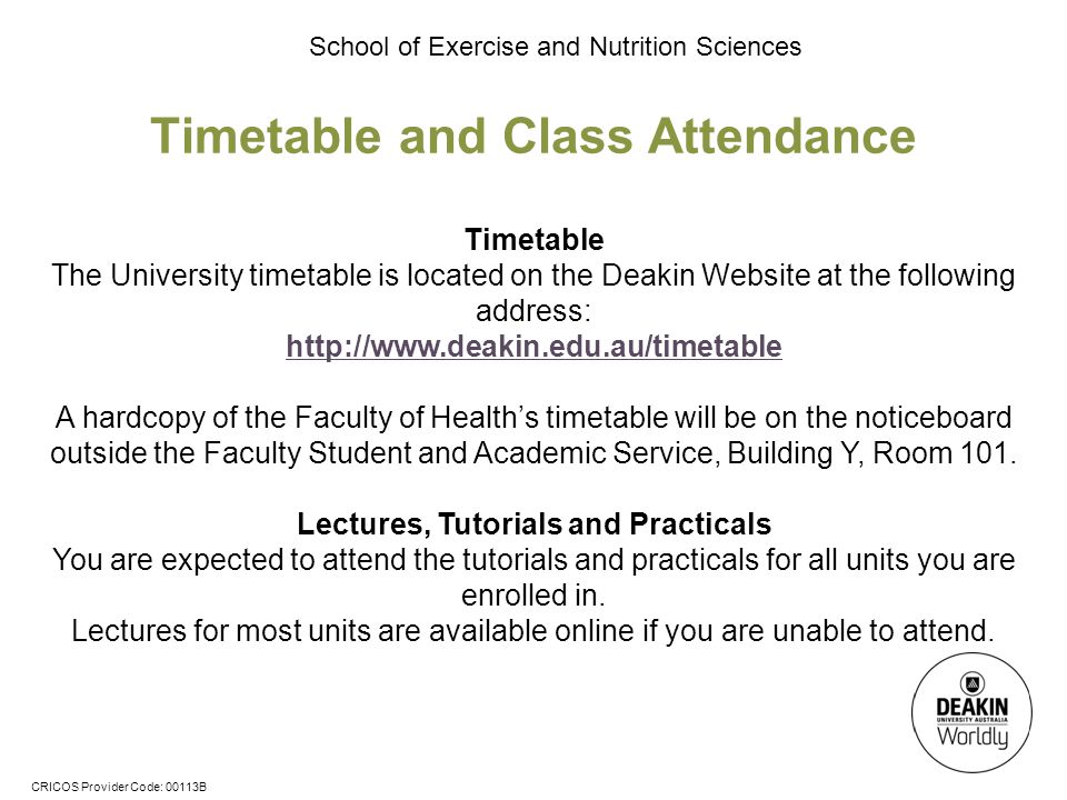 CRICOS Provider Code: 00113B School of Exercise and Nutrition Sciences Timetable and Class Attendance Timetable The University timetable is located on