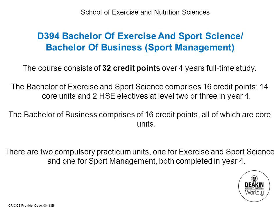 CRICOS Provider Code: 00113B School of Exercise and Nutrition Sciences The course consists of 32 credit points over 4 years full-time study. The Bache