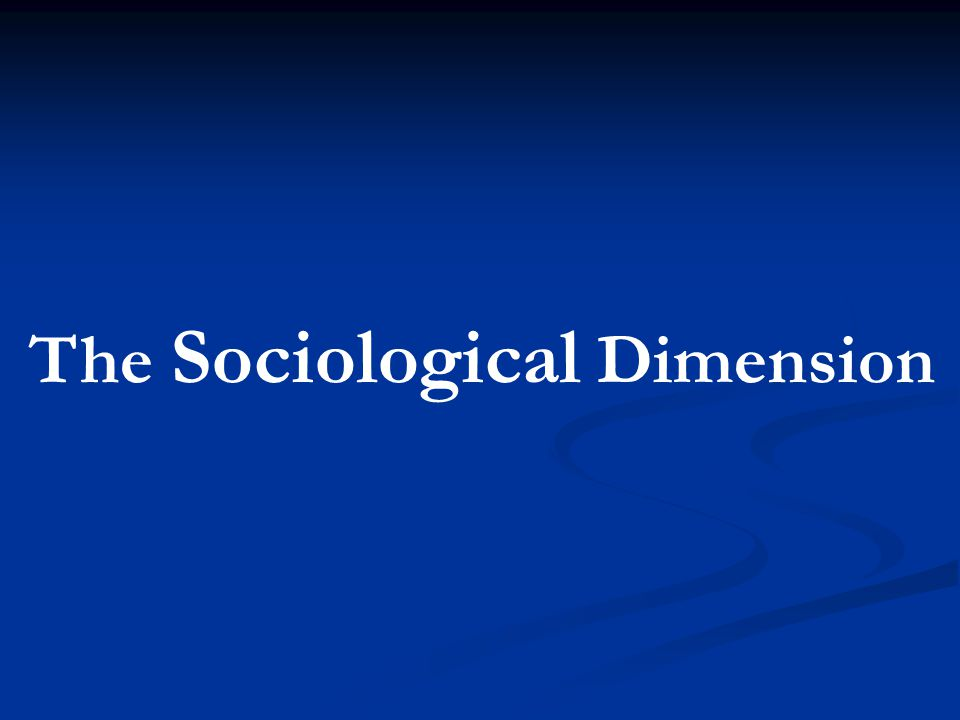 The Sociological Dimension