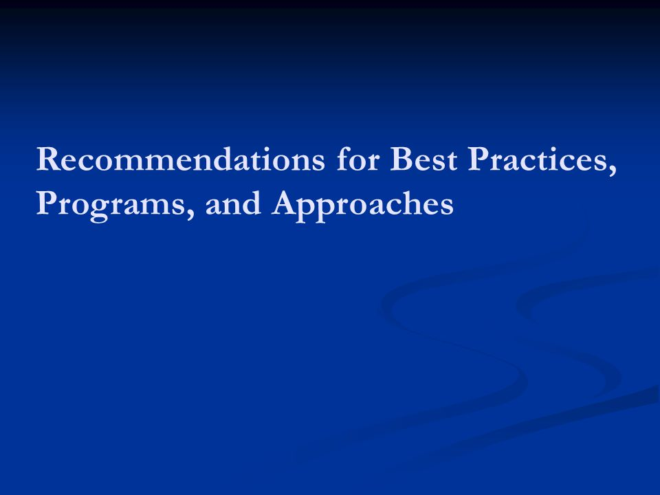 Recommendations for Best Practices, Programs, and Approaches