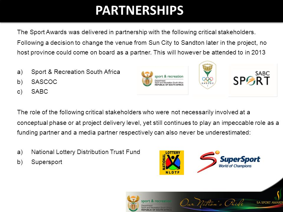 PARTNERSHIPS The Sport Awards was delivered in partnership with the following critical stakeholders. Following a decision to change the venue from Sun