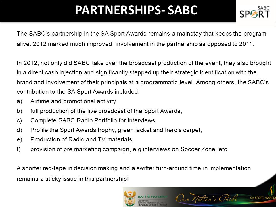PARTNERSHIPS- SABC The SABCs partnership in the SA Sport Awards remains a mainstay that keeps the program alive. 2012 marked much improved involvement