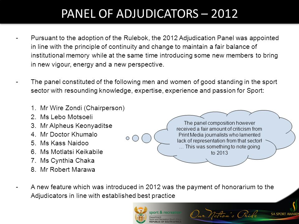 PANEL OF ADJUDICATORS – Pursuant to the adoption of the Rulebok, the 2012 Adjudication Panel was appointed in line with the principle of continuity and change to maintain a fair balance of institutional memory while at the same time introducing some new members to bring in new vigour, energy and a new perspective.
