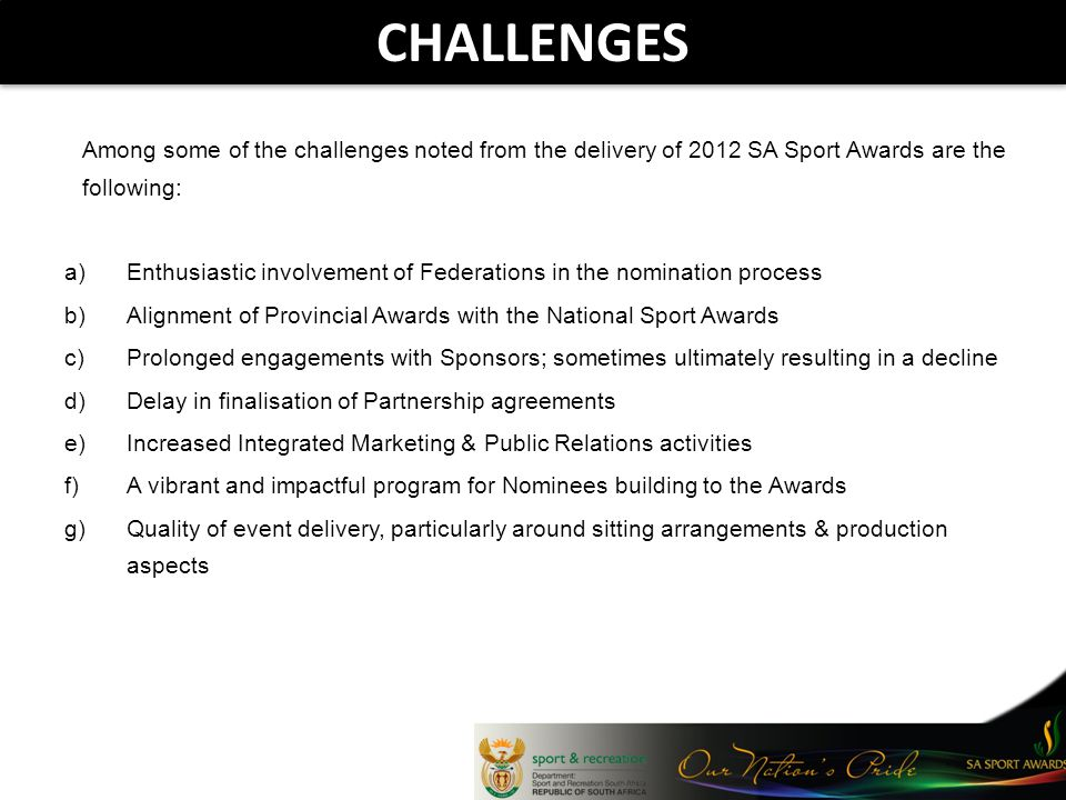 Among some of the challenges noted from the delivery of 2012 SA Sport Awards are the following: a)Enthusiastic involvement of Federations in the nomin