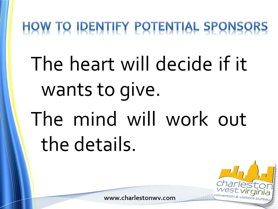 The heart will decide if it wants to give. The mind will work out the details. www.charlestonwv.com