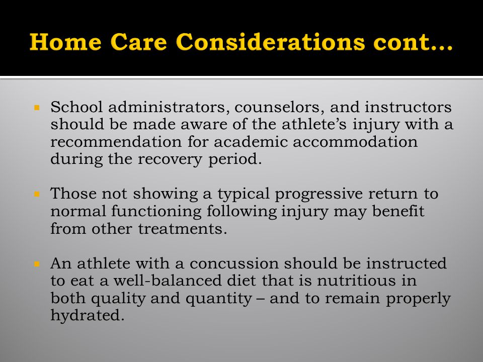 School administrators, counselors, and instructors should be made aware of the athletes injury with a recommendation for academic accommodation during the recovery period.
