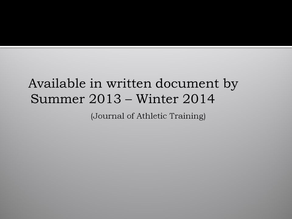 Available in written document by Summer 2013 – Winter 2014 (Journal of Athletic Training)
