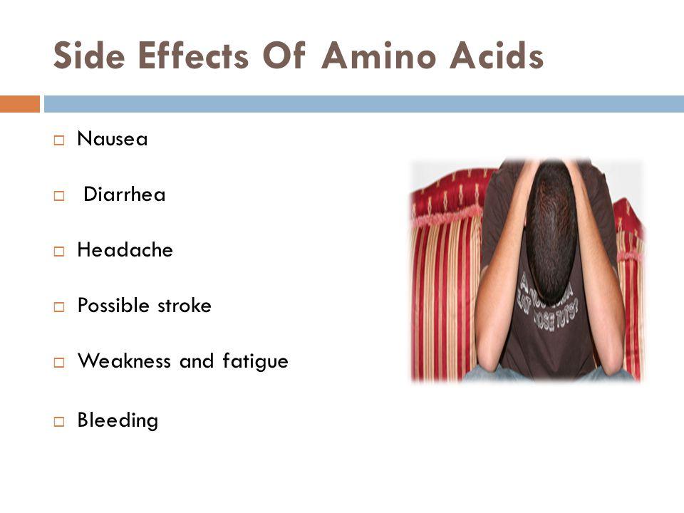 Side Effects Of Amino Acids Nausea Diarrhea Headache Possible stroke Weakness and fatigue Bleeding