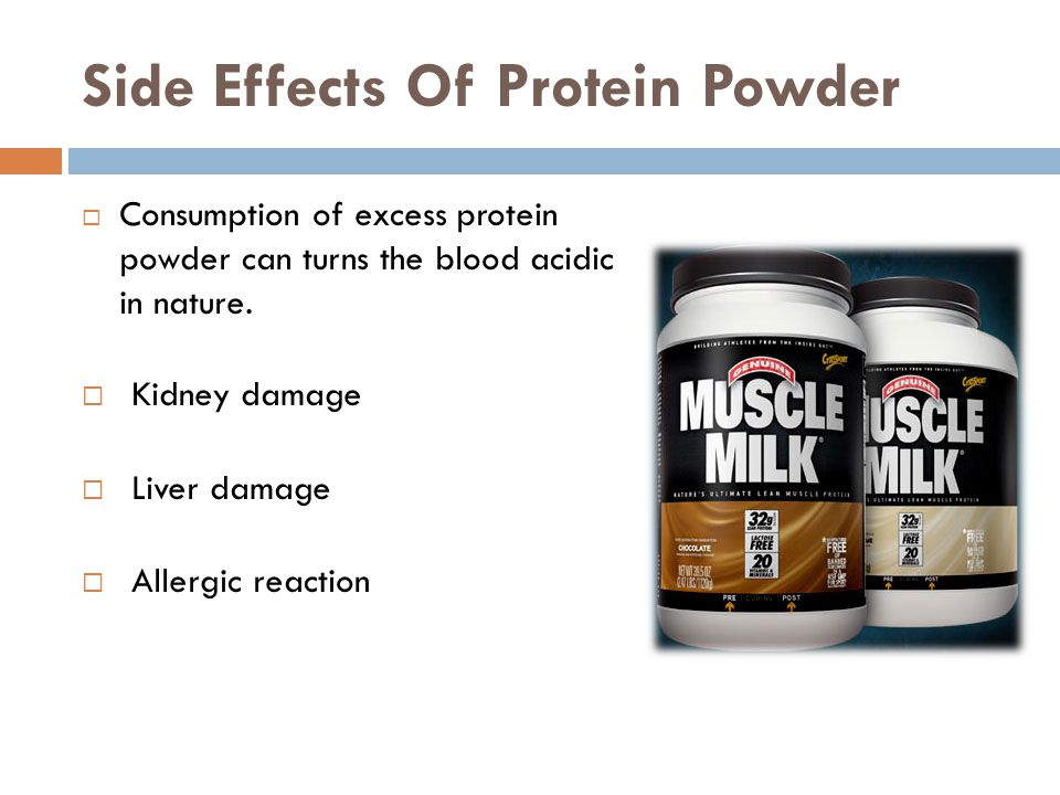 Side Effects Of Protein Powder Consumption of excess protein powder can turns the blood acidic in nature.