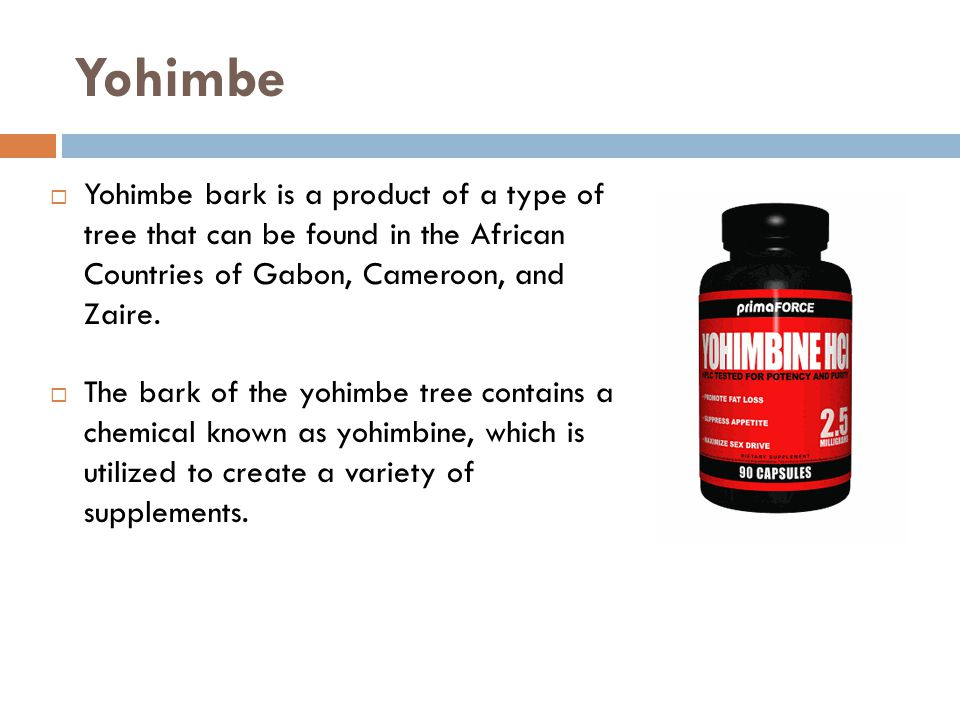 Yohimbe Yohimbe bark is a product of a type of tree that can be found in the African Countries of Gabon, Cameroon, and Zaire.