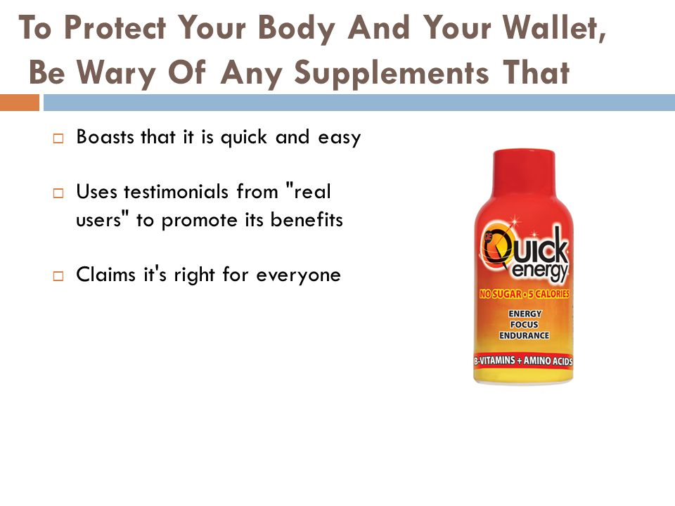 Boasts that it is quick and easy Uses testimonials from real users to promote its benefits Claims it s right for everyone To Protect Your Body And Your Wallet, Be Wary Of Any Supplements That