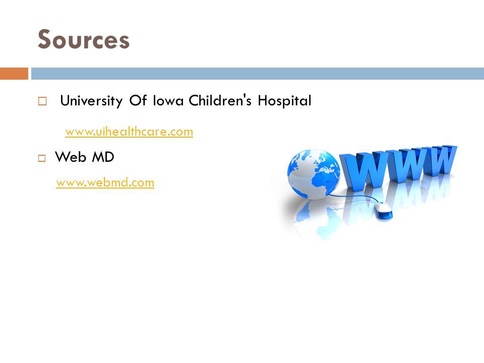Sources University Of Iowa Children s Hospital www.uihealthcare.com Web MD www.webmd.com