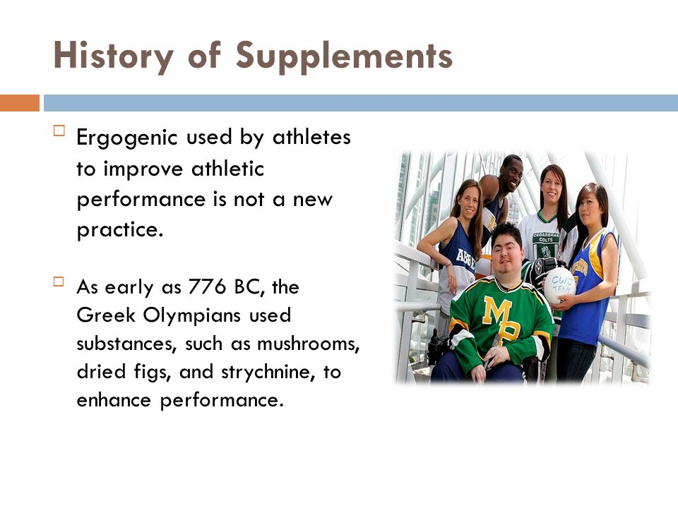 History of Supplements Ergogenic used by athletes to improve athletic performance is not a new practice.