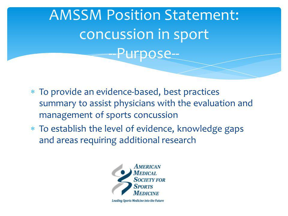 To provide an evidence-based, best practices summary to assist physicians with the evaluation and management of sports concussion To establish the lev