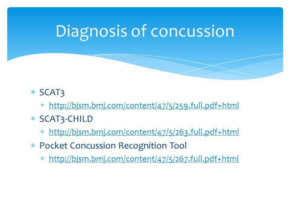 Diagnosis of concussion SCAT3 http://bjsm.bmj.com/content/47/5/259.full.pdf+html SCAT3-CHILD http://bjsm.bmj.com/content/47/5/263.full.pdf+html Pocket