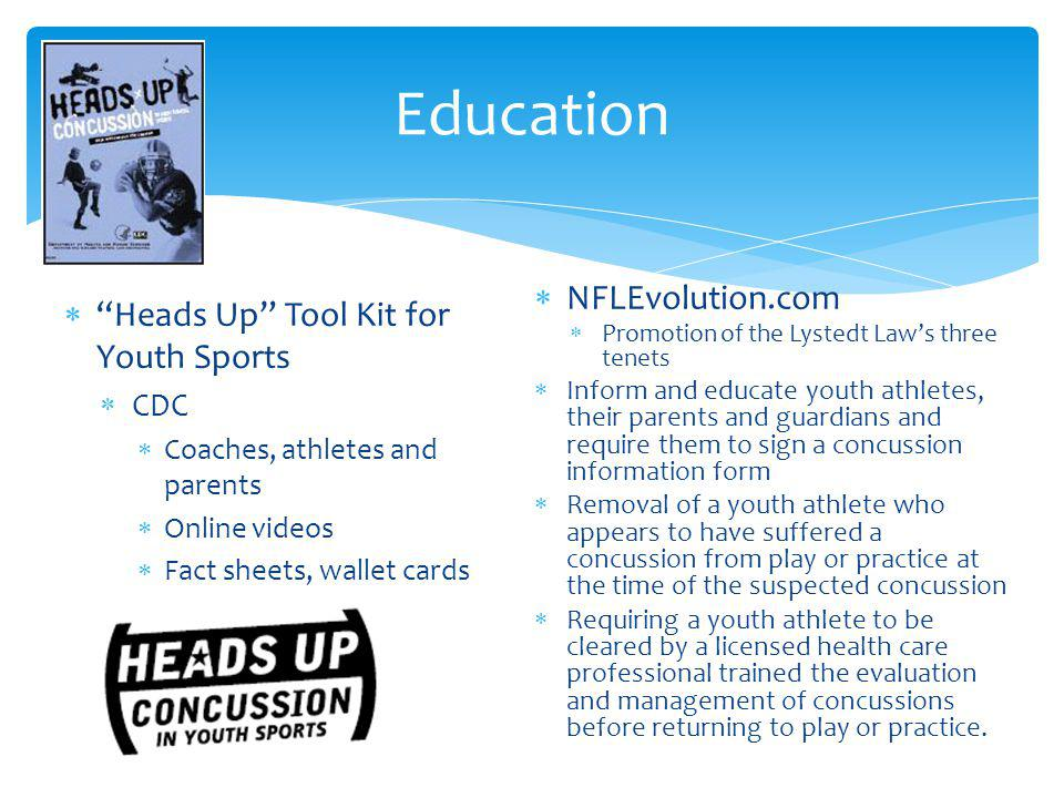 Education Heads Up Tool Kit for Youth Sports CDC Coaches, athletes and parents Online videos Fact sheets, wallet cards NFLEvolution.com Promotion of t