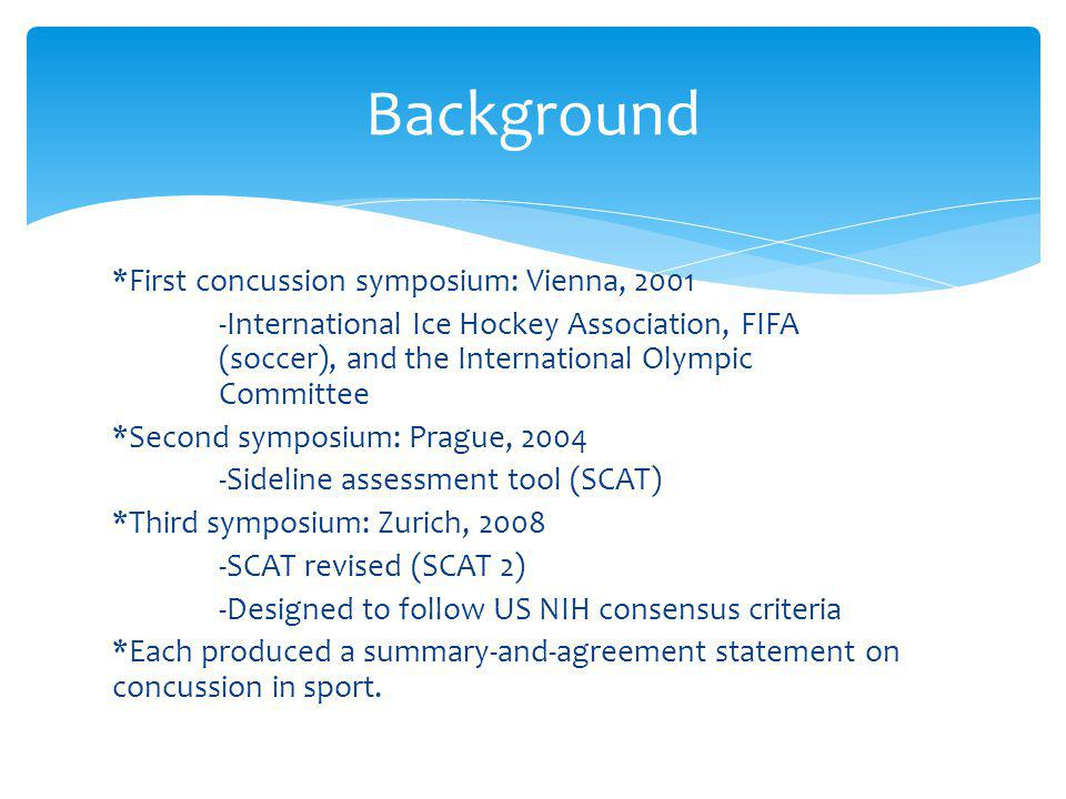 *First concussion symposium: Vienna, 2001 -International Ice Hockey Association, FIFA (soccer), and the International Olympic Committee *Second sympos