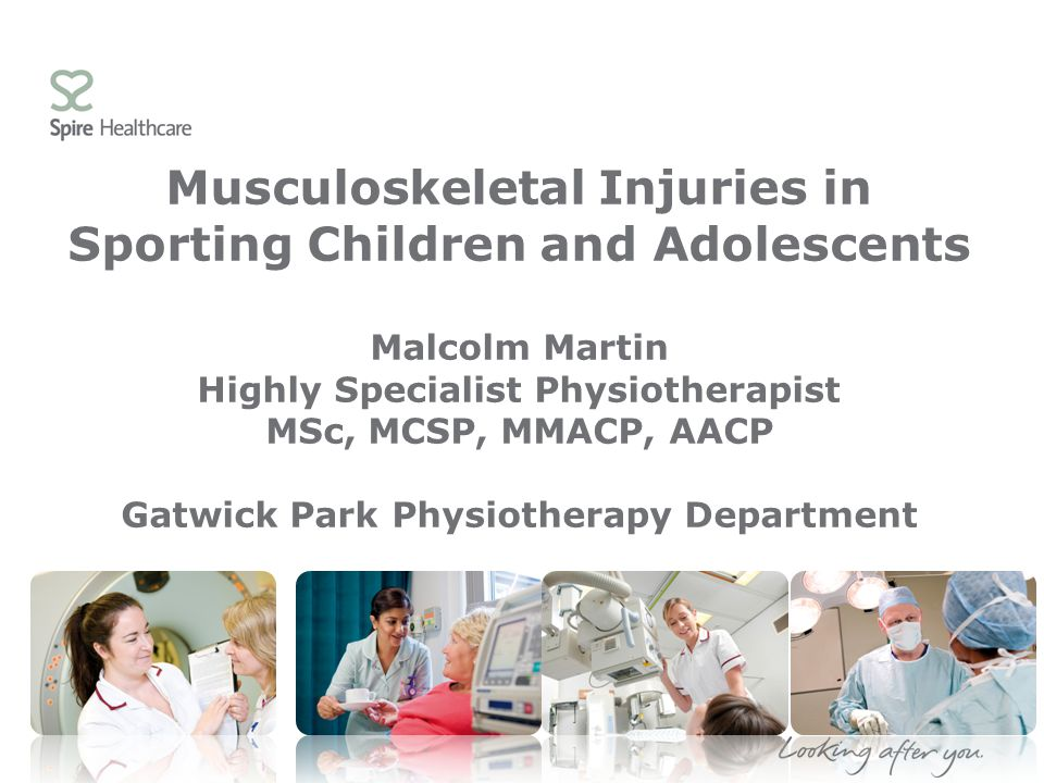 Musculoskeletal Injuries in Sporting Children and Adolescents Malcolm Martin Highly Specialist Physiotherapist MSc, MCSP, MMACP, AACP Gatwick Park Phy