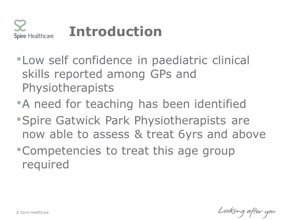 Introduction Low self confidence in paediatric clinical skills reported among GPs and Physiotherapists A need for teaching has been identified Spire G