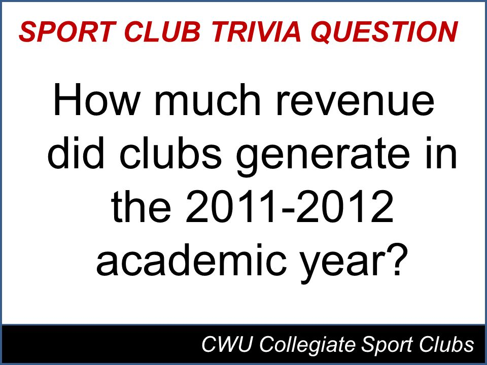 SPORT CLUB TRIVIA QUESTION How much revenue did clubs generate in the academic year.