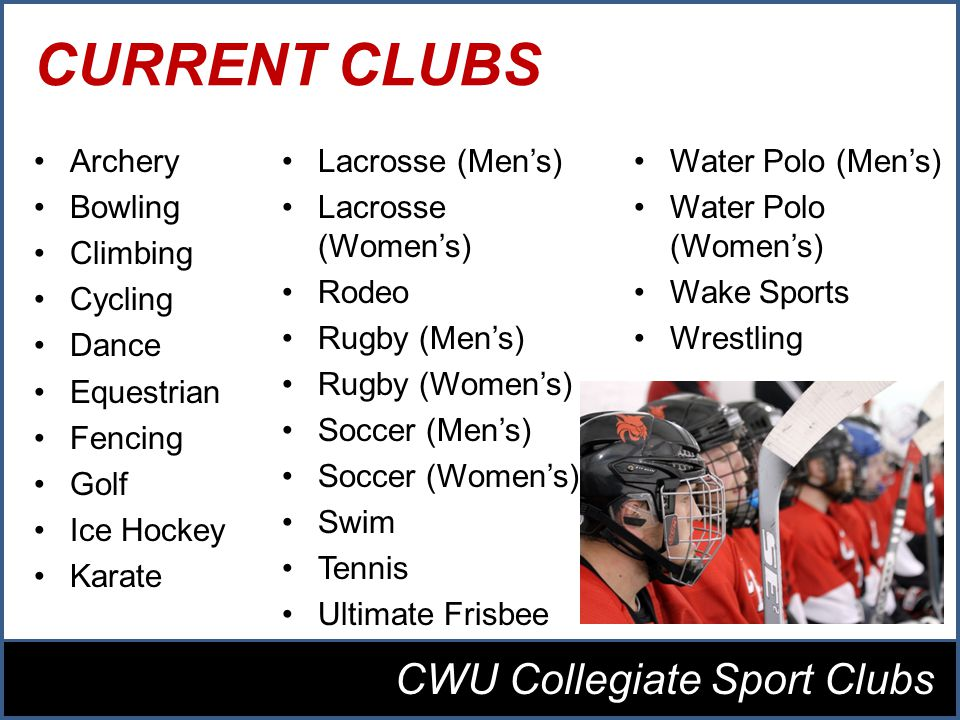 CURRENT CLUBS Archery Bowling Climbing Cycling Dance Equestrian Fencing Golf Ice Hockey Karate CWU Collegiate Sport Clubs Lacrosse (Mens) Lacrosse (Womens) Rodeo Rugby (Mens) Rugby (Womens) Soccer (Mens) Soccer (Womens) Swim Tennis Ultimate Frisbee Water Polo (Mens) Water Polo (Womens) Wake Sports Wrestling