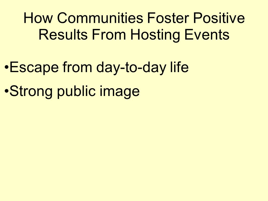 How Communities Foster Positive Results From Hosting Events Escape from day-to-day life Strong public image