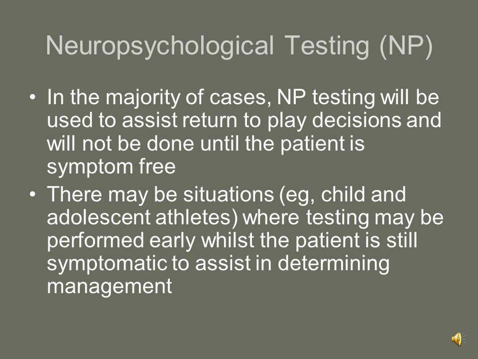 Neuropsychological Testing (NP) When neuropsychologists are not available to administer NP tests, other medical professionals may perform or interpret