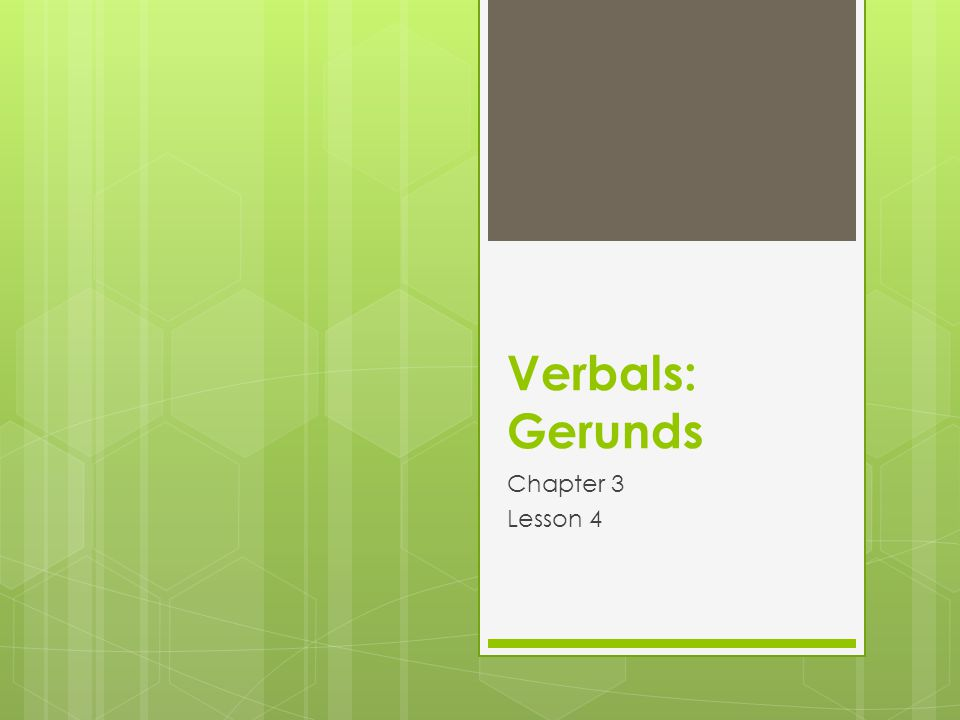 Verbals: Gerunds Chapter 3 Lesson 4