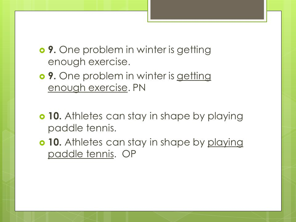 9. One problem in winter is getting enough exercise. 9. One problem in winter is getting enough exercise. PN 10. Athletes can stay in shape by playing