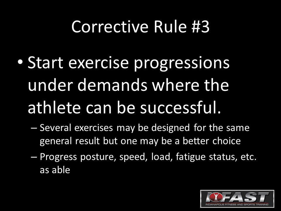 Corrective Rule #3 Start exercise progressions under demands where the athlete can be successful.