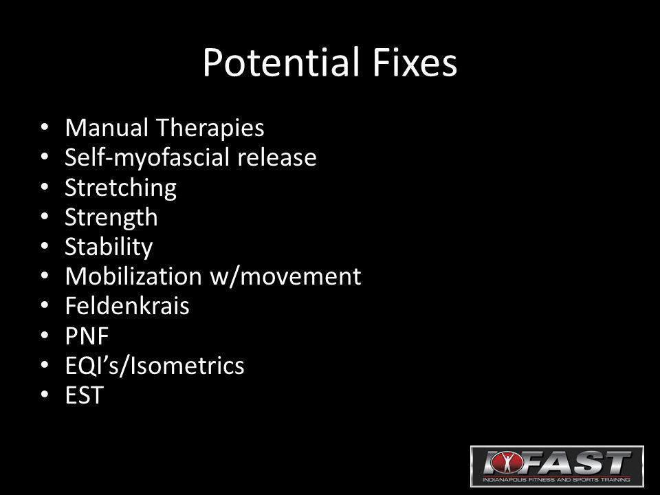 Potential Fixes Manual Therapies Self-myofascial release Stretching Strength Stability Mobilization w/movement Feldenkrais PNF EQIs/Isometrics EST