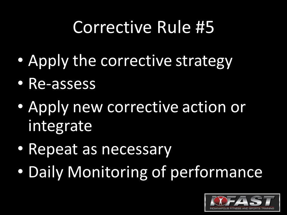 Corrective Rule #5 Apply the corrective strategy Re-assess Apply new corrective action or integrate Repeat as necessary Daily Monitoring of performanc