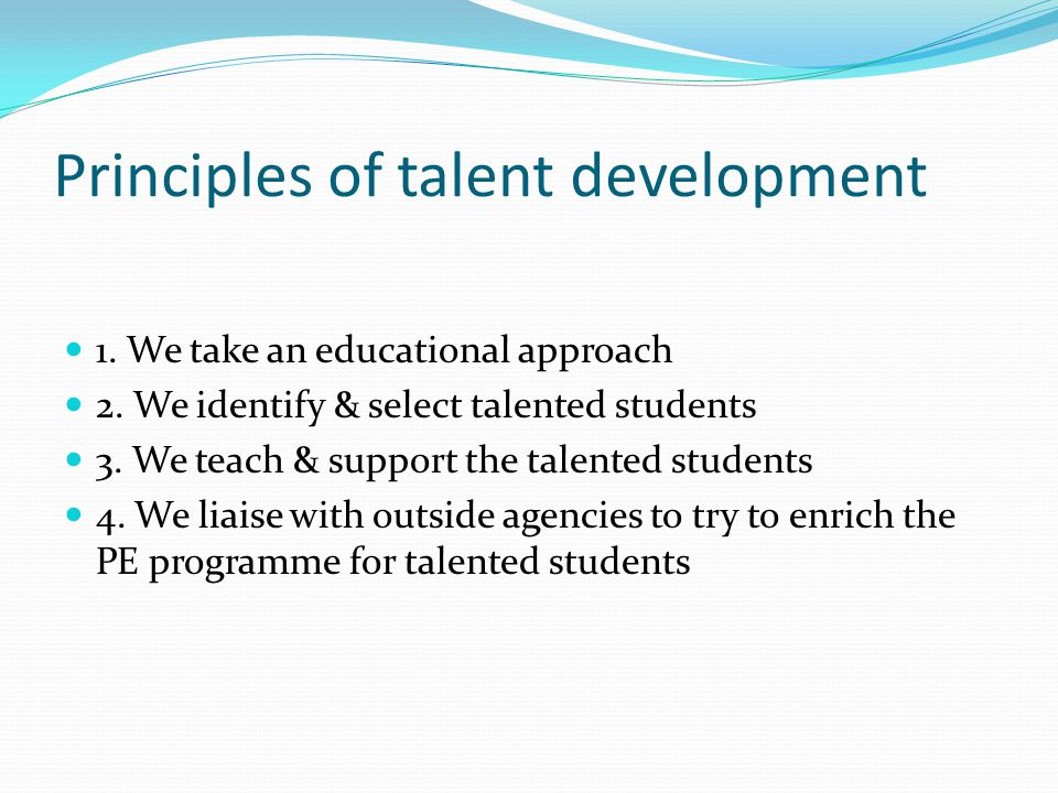 Principles of talent development 1. We take an educational approach 2.
