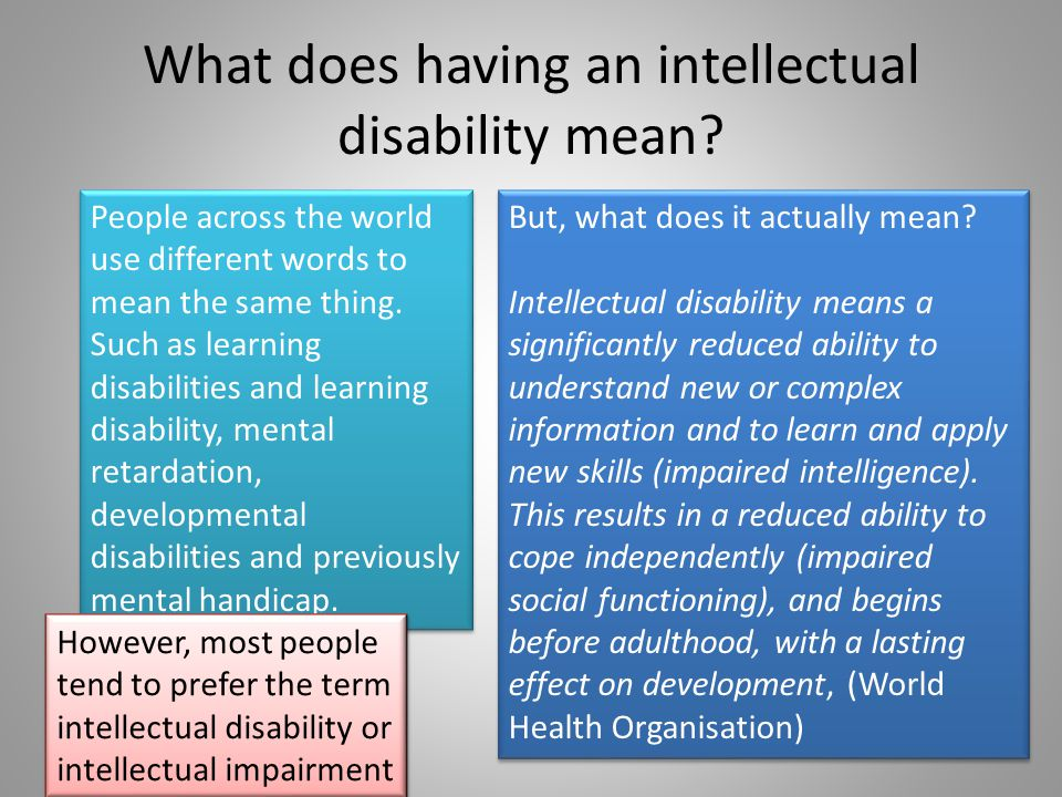 What does having an intellectual disability mean? People across the world use different words to mean the same thing. Such as learning disabilities an