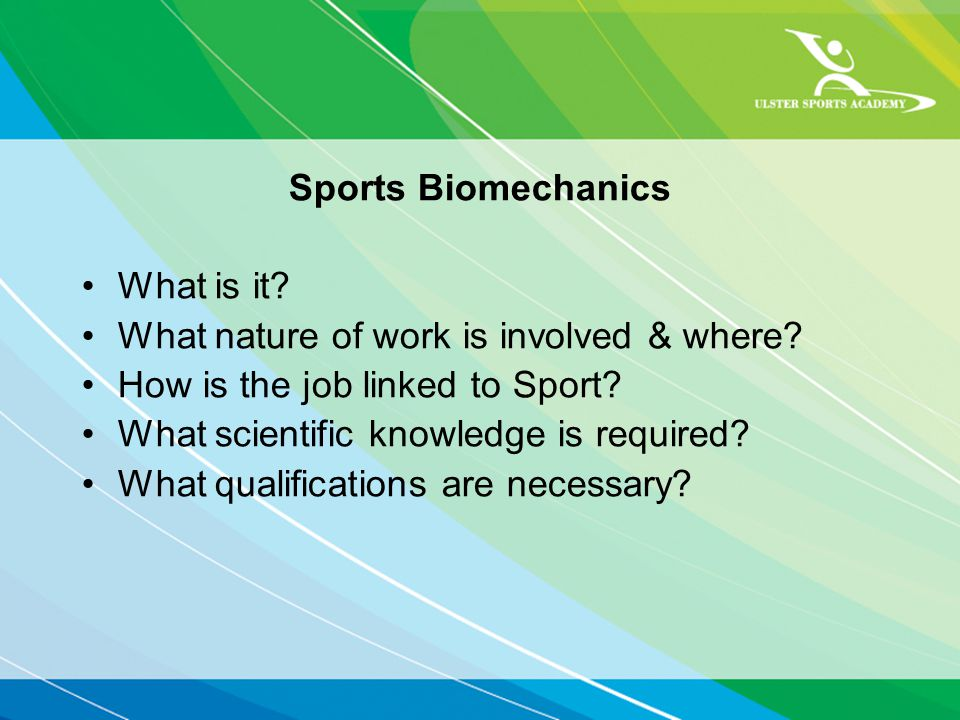 Sports Biomechanics What is it. What nature of work is involved & where.