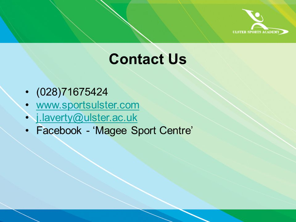 Contact Us (028)71675424 www.sportsulster.com j.laverty@ulster.ac.uk Facebook - Magee Sport Centre