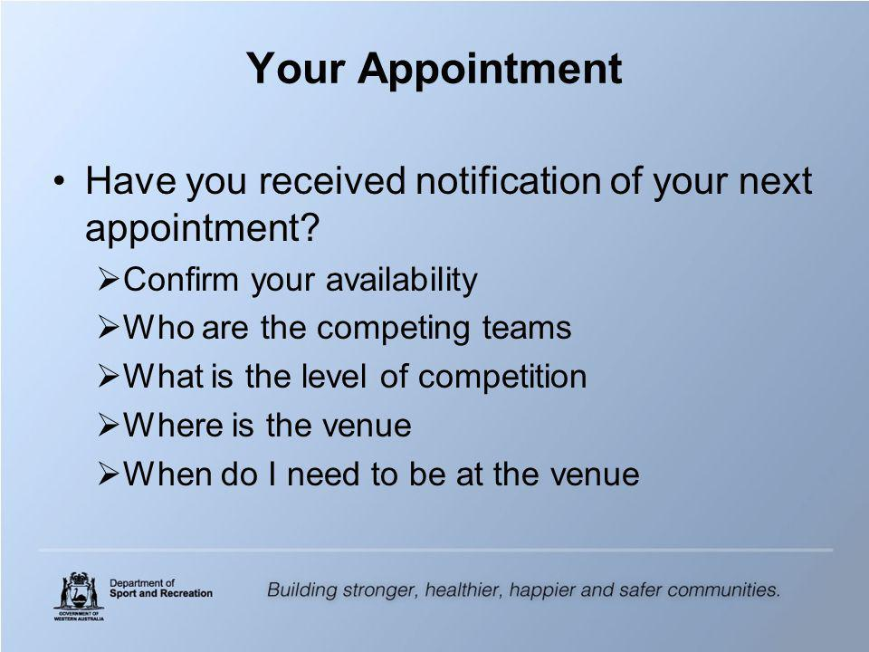 Your Appointment Have you received notification of your next appointment.
