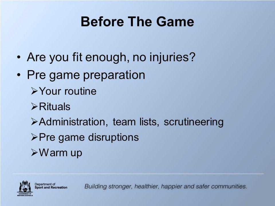 Psychological Preparation Mental preparation, concentration and confidence are critical to good officiating They should include: Warm up Game strategy – knowledge of competitors Flow – speed of game/competitors/your positioning Imagery – awareness, what if.