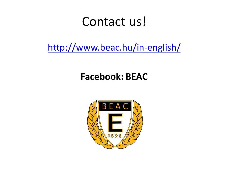 Contact us! http://www.beac.hu/in-english/ Facebook: BEAC
