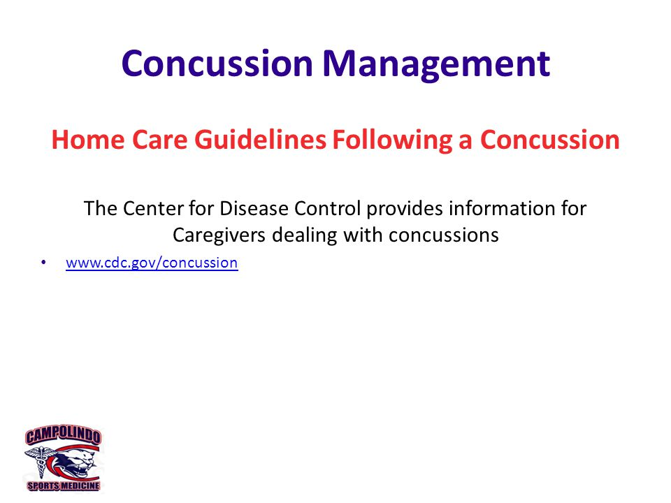Concussion Management Home Care Guidelines Following a Concussion The Center for Disease Control provides information for Caregivers dealing with concussions