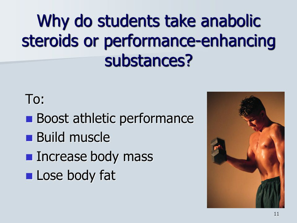11 Why do students take anabolic steroids or performance-enhancing substances.