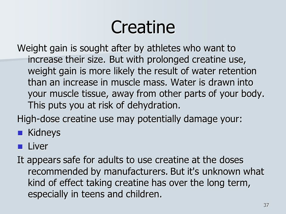 Creatine Weight gain is sought after by athletes who want to increase their size.
