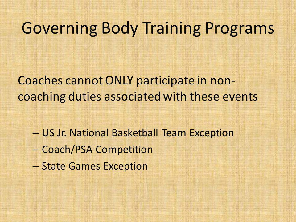 Governing Body Training Programs Coaches cannot ONLY participate in non- coaching duties associated with these events – US Jr.