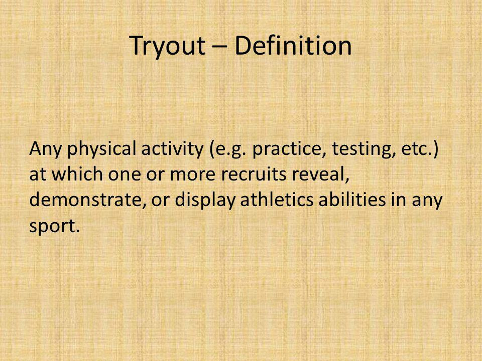 Tryout – Definition Any physical activity (e.g.