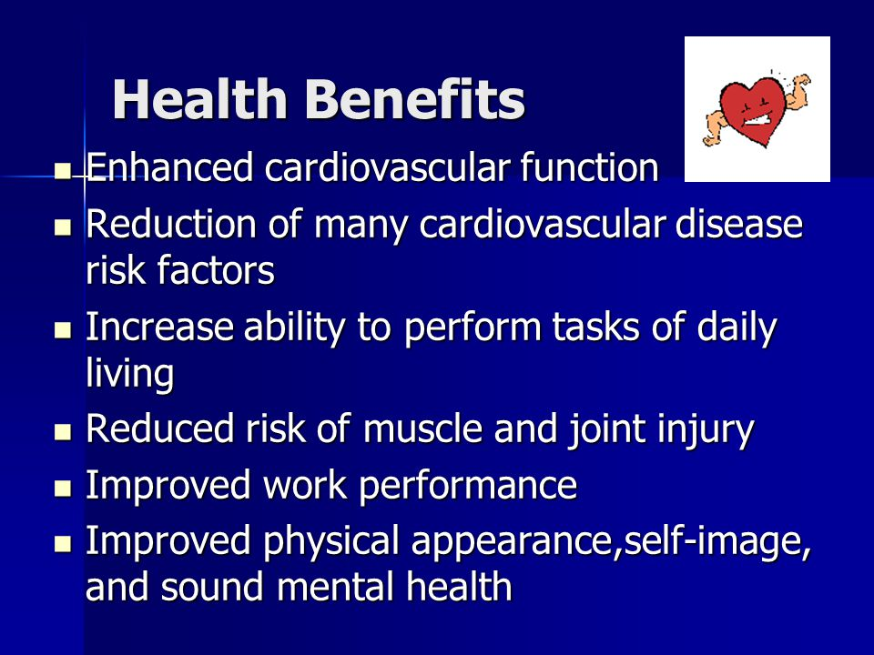 Health Benefits Enhanced cardiovascular function Enhanced cardiovascular function Reduction of many cardiovascular disease risk factors Reduction of m