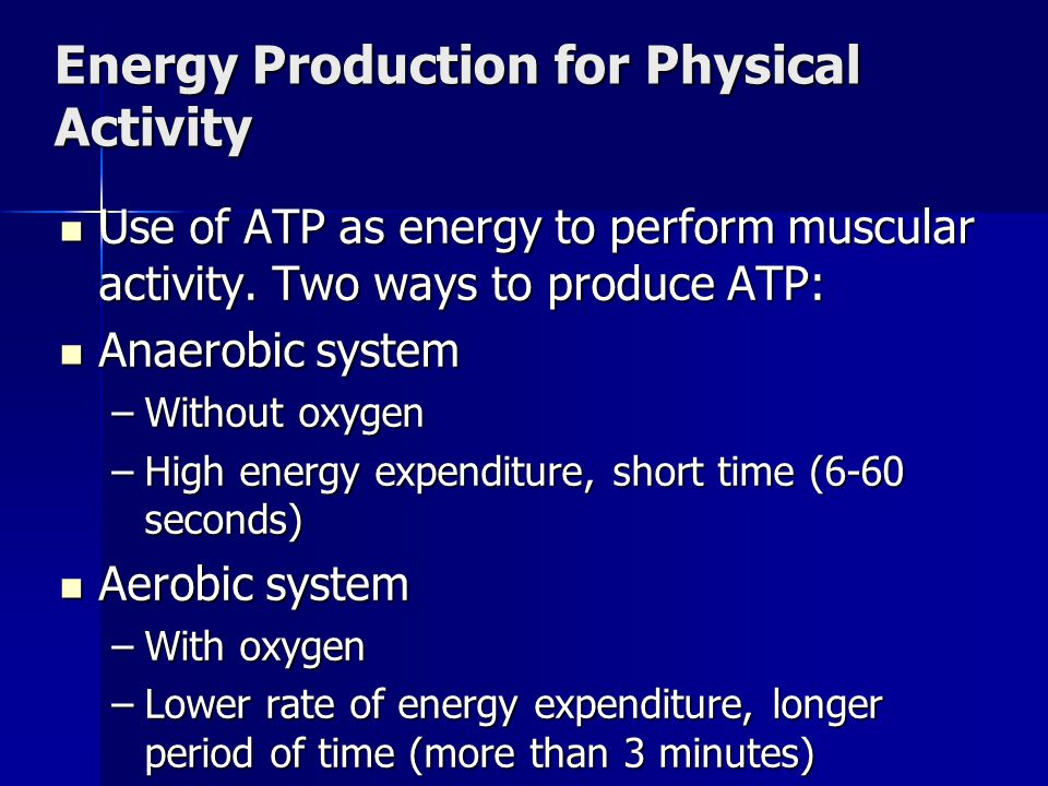 Energy Production for Physical Activity Use of ATP as energy to perform muscular activity. Two ways to produce ATP: Use of ATP as energy to perform mu