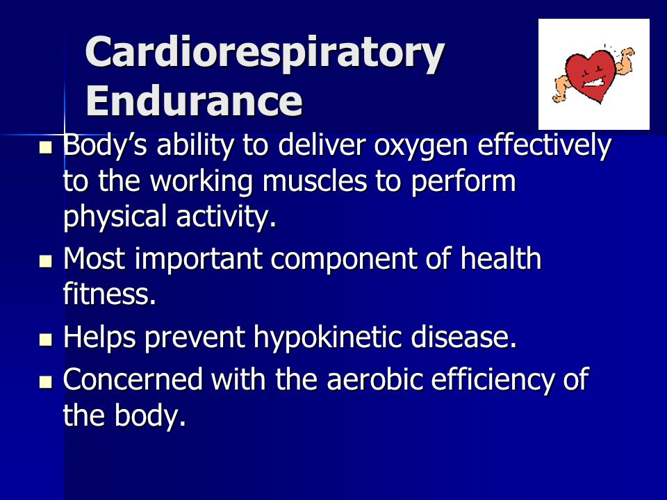Cardiorespiratory Endurance Bodys ability to deliver oxygen effectively to the working muscles to perform physical activity. Bodys ability to deliver