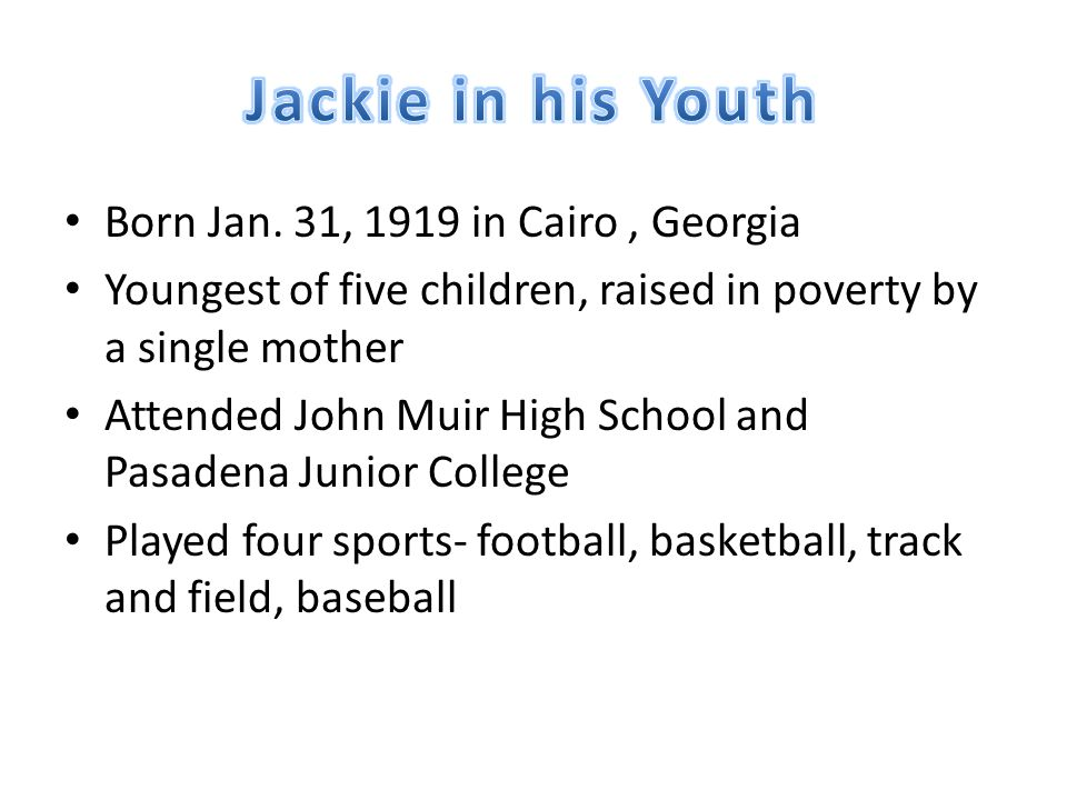 Born Jan. 31, 1919 in Cairo, Georgia Youngest of five children, raised in poverty by a single mother Attended John Muir High School and Pasadena Junio
